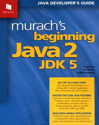 Murach's Beginning Java 2, JDK 5 - Lowe, Doug, and Murach, Joel, and Steelman, Andrea