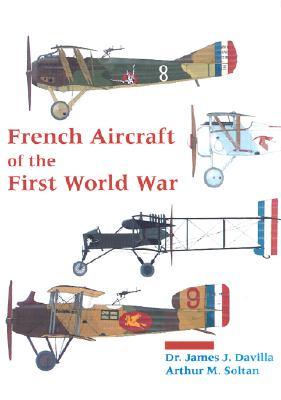 French Aircraft of the First World War - Davilla, James J, and Soltan, Arthur, and Soltan, Arthur M