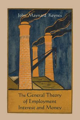 The General Theory of Employment Interest and Money - Keynes, John Maynard