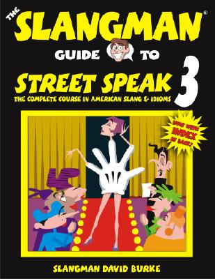 The Slangman Guide to Street Speak 3: The Complete Course in American Slang & Idioms - Burke, David