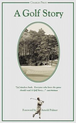 A Golf Story - Price, Charles, and Palmer, Arnold (Foreword by)