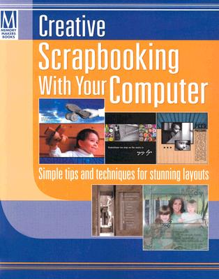 Creative Scrapbooking with Your Computer: Simple Tips and Techniques for Stunning Layouts - Memory Makers Books (Creator)