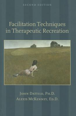Facilitation Techniques in Therapeutic Recreation - Dattilo, John