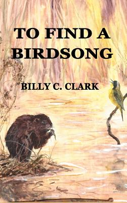 To Find a Birdsong - Clark, Billy C