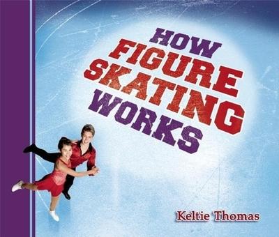 How Figure Skating Works - Thomas, Keltie
