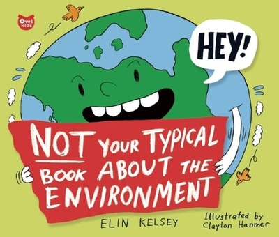 Not Your Typical Book about the Environment - Kelsey, Elin