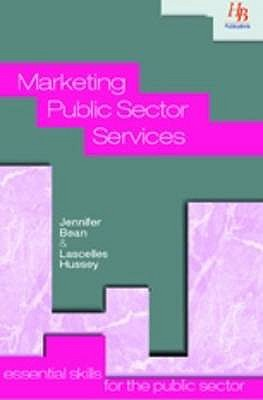 Marketing Public Sector Services: Essential Skills for the Public Sector - Bean, Jennifer, and Hussey, Lascelles