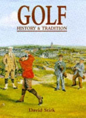 Golf: History and Tradition - Stirk, David I.