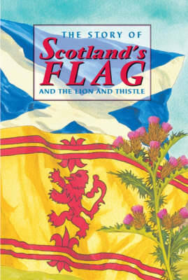 The Story of Scotland's Flag and the Lion and Thistle - Ross, David