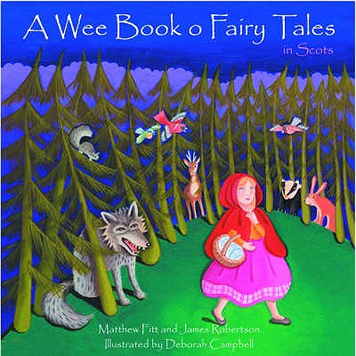 A Wee Book O Fairy Tales in Scots - Fitt, Matthew, and Robertson, James, and Campbell, Deborah (Illustrator)