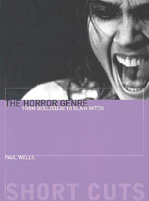 The Horror Genre: From Beelzebub to Blair Witch - Wells, Paul
