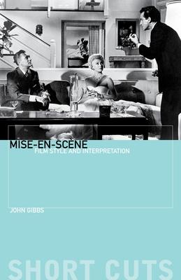 Mise-En-SC?Ne: Film Style and Interpretation - Gibbs, John, Professor