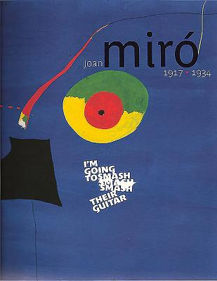 Joan Mir 19171934: I'm Going to Smash Their Guitar - Miro, Joan, and de La Beaumelle, Agnes (Editor)
