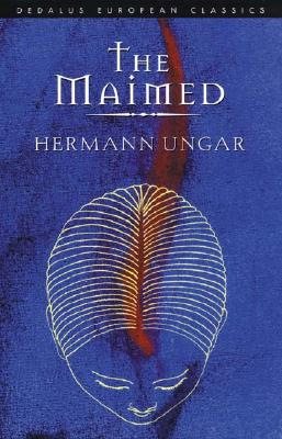 The Maimed - Ungar, Hermann, and Mitchell, Mike (Translated by)