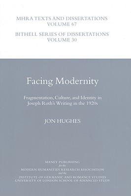 Facing Modernity: Fragmentation, Culture and Identity in Joseph Roth's Writing in the 1920s - Hughes, Jon