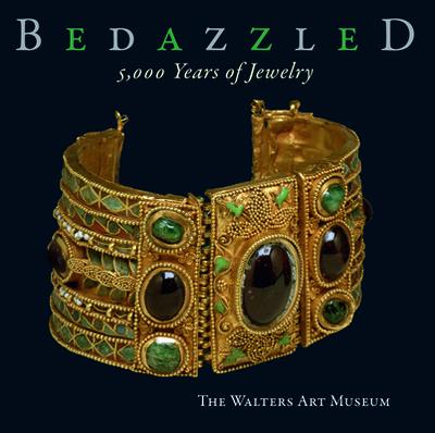 Bedazzled 5000 Years of Jewelry: The Walters Art Museum - Sabine Albersmeier