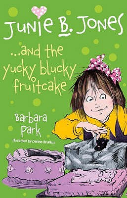 Junie B. Jones... and the Yucky Blucky Fruitcake - Park, Barbara