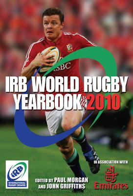 The IRB World Rugby Yearbook 2010 - Morgan, Paul (Editor), and Griffiths, John (Editor)