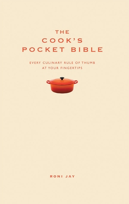 The Cook's Pocket Bible: Every Culinary Rule of Thumb at Your Fingertips - Jay, Roni