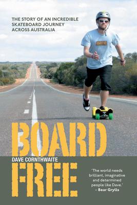 BoardFree: The Story of an Incredible Skateboard Journey Across Australia - Cornthwaite, Dave