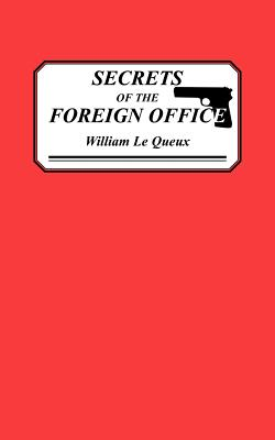 Secrets of the Foreign Office - Le Queux, William