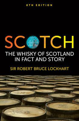 Scotch: The Whisky of Scotland in Fact and Story - Lockhart, Robert Bruce, Sir, and Lockhart, Robin Bruce