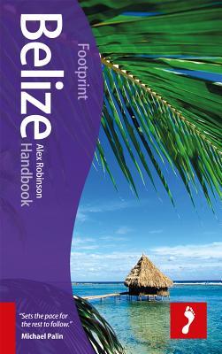 Footprint Handbook: Belize - Robinson, Alex, and Robinson, Gardenia