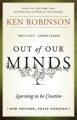 Out of Our Minds: Learning to Be Creative - Robinson, Ken, Sir, PhD