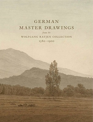 German Master Drawings: From the Wolfgang Ratjen Collection, 1580-1900 - Prange, Peter, and Robison, Andrew, and Sieveking, Hinrich