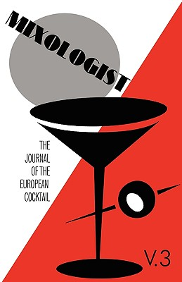 Mixologist: The Journal of the European Cocktail, Volume 3 - Brown, Jared McDaniel, and Miller, Anistatia Renard, and Regan, Gary