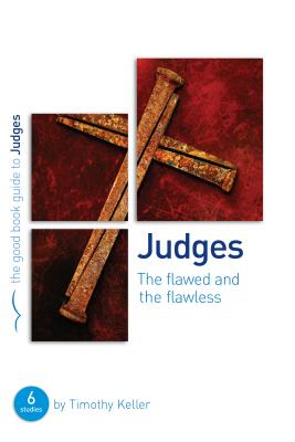 Judges: The Flawed and the Flawless - Keller, Timothy