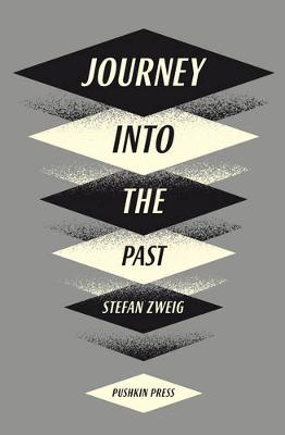 Journey into the Past - Zweig, Stefan, and Bell, Anthea (Afterword by), and Pearson, David (Designer)