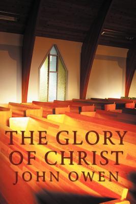 The Glory of Christ - Owen, John