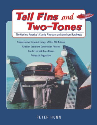 Tail Fins and Two-Tones: The Guide to America's Classic Fiberglass and Aluminum Runabouts - Hunn, Peter