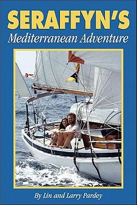 Seraffyn's Mediterranean Adventure - Pardey, Lin, and Pardey, Larry