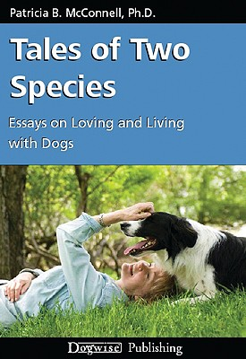 Tales of Two Species: Essays on Loving and Living with Dogs - McConnell, Patricia B, PH.D.
