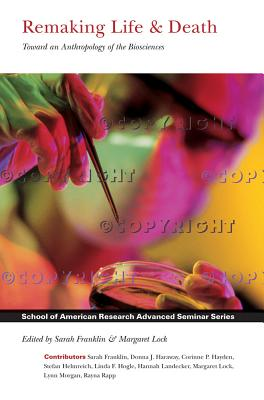 Remaking Life and Death: Toward an Anthropology of the Biosciences - Franklin, Sarah, Ms. (Editor), and Lock, Margaret (Editor), and Franklin, Sarah H