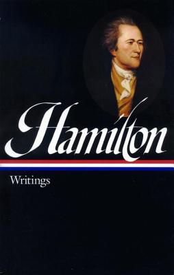 Hamilton: Writings - Hamilton, Alexander, and Freeman, Joanne B, Professor (Editor)