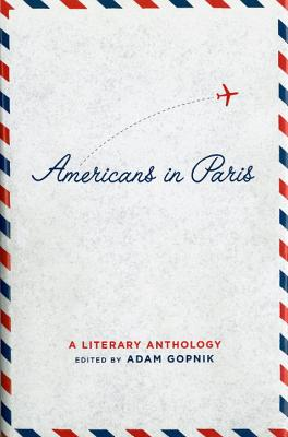 Americans in Paris: A Literary Anthology - Gopnik, Adam (Editor)