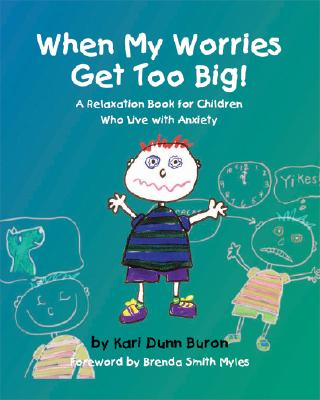 When My Worries Get Too Big: A Relaxation Book for Children Who Live with Anxiety - Buron, Kari D, and Myles, Brenda Smith, Dr. (Foreword by)