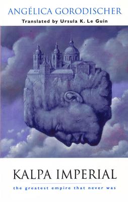 Kalpa Imperial: The Greatest Empire That Never Was - Gorodischer, Angelica, and Gorodischer, Anglica, and Gorodischer, Anga(c)Lica