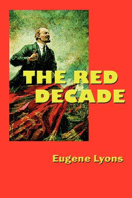 The Red Decade: The Classic Work on Communism in America During the Thirties - Lyons, Eugene
