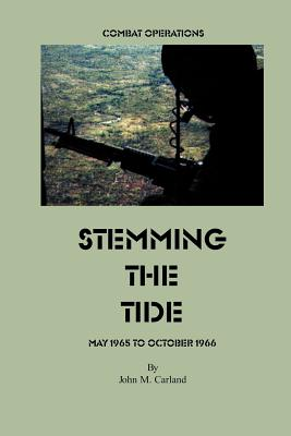 Stemming the Tide: Combat Operations May 1965 to October 1966 - Carland, John M, and Brown, John S (Foreword by)