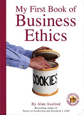 My First Book of Business Ethics - Axelrod, Alan, PH.D.