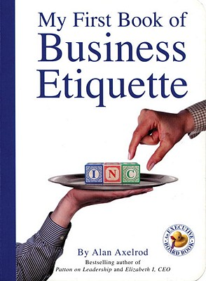 My First Book of Business Etiquette - Axelrod, Alan, PH.D.