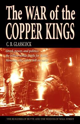 War of the Copper Kings - Glasscock, Carl B