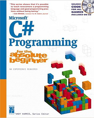 C# Programming for the Absolute Beginner - Harris, Andy (Editor), and Harris, Andrew