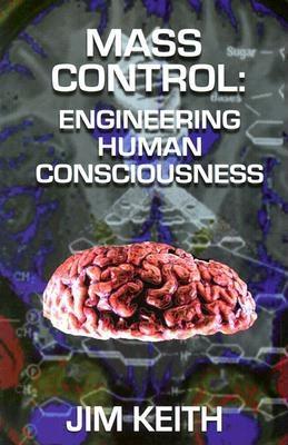 Mass Control: Engineering Human Consciousness - Keith, Jim
