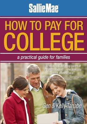 Sallie Mae How to Pay for College: A Practical Guide for Families - Tanabe, Gen, and Tanabe, Kelly