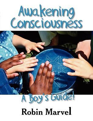 Awakening Consciousness: A Boy's Guide! - Marvel, Robin